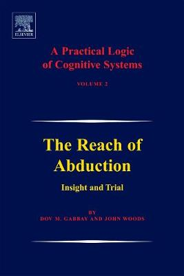 A Practical Logic of Cognitive Systems: The Reach of Abduction: Insight and Trial (Hardback)