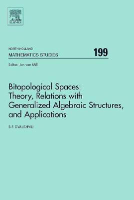 Bitopological Spaces: Theory, Relations with Generalized Algebraic Structures and Applications: Volume 199 - North-Holland Mathematics Studies (Hardback)