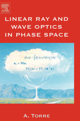 Linear Ray and Wave Optics in Phase Space: Bridging Ray and Wave Optics via the Wigner Phase-Space Picture (Paperback)