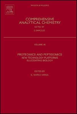 Proteomics and Peptidomics: Volume 46: New Technology Platforms Elucidating Biology - Comprehensive Analytical Chemistry (Hardback)