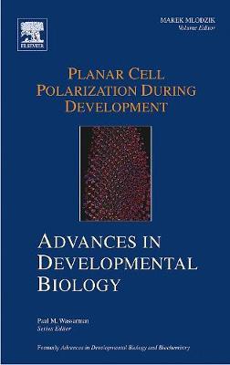 Planar Cell Polarization During Development: Planar Cell Polarization during Development Planar Cell Polarization During Development Volume 14 - Advances in Developmental Biology (Hardback)