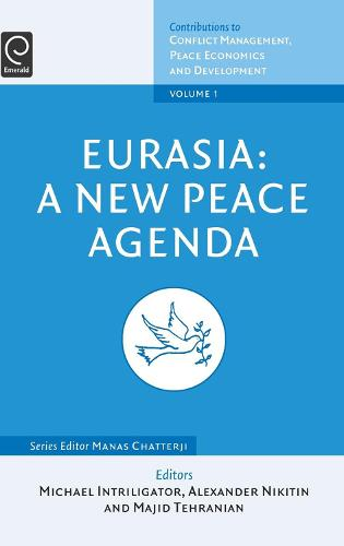 Eurasia: A New Peace Agenda - Contributions to Conflict Management, Peace Economics and Development 1 (Hardback)