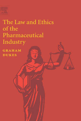 The Law and Ethics of the Pharmaceutical Industry (Hardback)