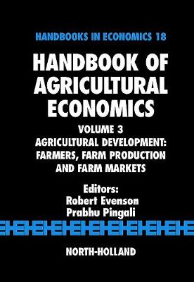 Handbook of Agricultural Economics: Volume 3: Agricultural Development: Farmers, Farm Production and Farm Markets - Handbook of Agricultural Economics (Hardback)