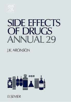 Side Effects of Drugs Annual: Volume 29: A Worldwide Yearly Survey of New Data and Trends in Adverse Drug Reactions - Side Effects of Drugs Annual (Hardback)