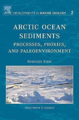 Arctic Ocean Sediments: Processes, Proxies, and Paleoenvironment: Volume 2 - Developments in Marine Geology (Hardback)