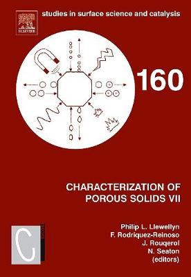 Characterization of Porous Solids VII: Volume 160: Proceedings of the 7th International Symposium on the Characterization of Porous Solids (COPS-VII), Aix-en-Provence, France, 26-28 May 2005 - Studies in Surface Science and Catalysis (Hardback)