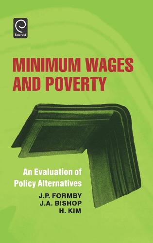 Minimum Wages and Poverty: An Evaluation of Policy Alternatives (Hardback)