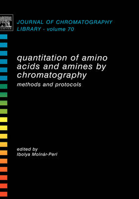 Quantitation of Amino Acids and Amines by Chromatography: Volume 70: Methods and Protocols - Journal of Chromatography Library (Hardback)