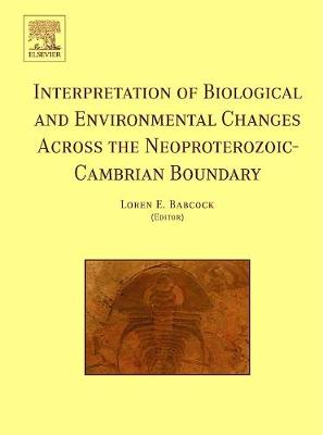 Interpretation of Biological and Environmental Changes across the Neoproterozoic-Cambrian Boundary (Hardback)