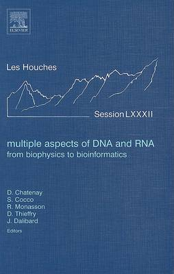 Multiple Aspects of DNA and RNA: from Biophysics to Bioinformatics: Volume 82: Lecture Notes of the Les Houches Summer School 2004 - Les Houches (Hardback)