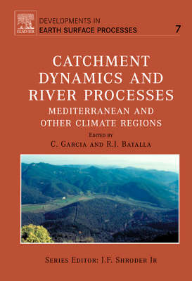 Catchment Dynamics and River Processes: Volume 7 - Developments in Earth Surface Processes (Hardback)