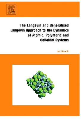 The Langevin and Generalised Langevin Approach to the Dynamics of Atomic, Polymeric and Colloidal Systems (Hardback)