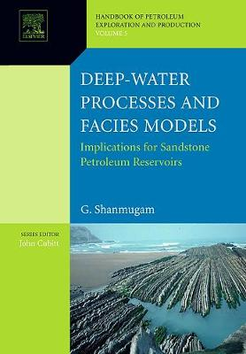 Deep-Water Processes and Facies Models: Implications for Sandstone Petroleum Reservoirs: Volume 5 - Handbook of Petroleum Exploration & Production (Hardback)