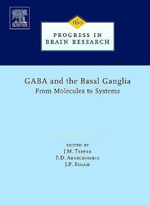 GABA and the Basal Ganglia: Volume 160 - Progress in Brain Research (Hardback)