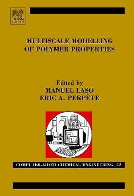Multiscale Modelling of Polymer Properties: Volume 22 - Computer Aided Chemical Engineering (Hardback)