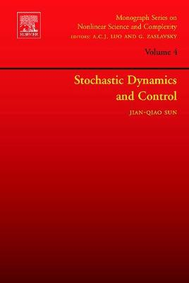 Stochastic Dynamics and Control: Volume 4 - Monograph Series on Nonlinear Science and Complexity (Hardback)
