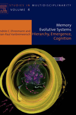 Memory Evolutive Systems; Hierarchy, Emergence, Cognition: Volume 4 - Studies in Multidisciplinarity (Hardback)