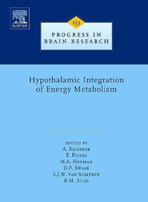 Hypothalamic Integration of Energy Metabolism: Volume 153 - Progress in Brain Research (Hardback)