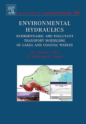 Environmental Hydraulics: Volume 56: Hydrodynamic and Pollutant Transport Models of Lakes and Coastal Waters - Developments in Water Science (Hardback)