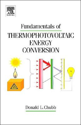 Fundamentals of Thermophotovoltaic Energy Conversion (Hardback)