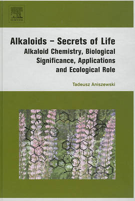Alkaloids - Secrets of Life:: Aklaloid Chemistry, Biological Significance, Applications and Ecological Role (Hardback)