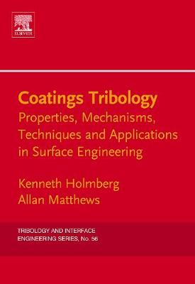 Coatings Tribology: Volume 56: Properties, Mechanisms, Techniques and Applications in Surface Engineering - Tribology and Interface Engineering (Hardback)