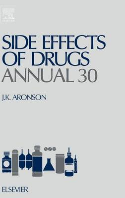 Side Effects of Drugs Annual: Volume 30: A Worldwide Yearly Survey of New Data and Trends in Adverse Drug Reactions - Side Effects of Drugs Annual (Hardback)