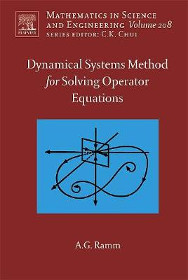 Dynamical Systems Method for Solving Nonlinear Operator Equations: Volume 208 - Mathematics in Science & Engineering (Hardback)