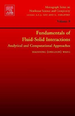 Fundamentals of Fluid-Solid Interactions: Volume 8: Analytical and Computational Approaches - Monograph Series on Nonlinear Science and Complexity (Hardback)