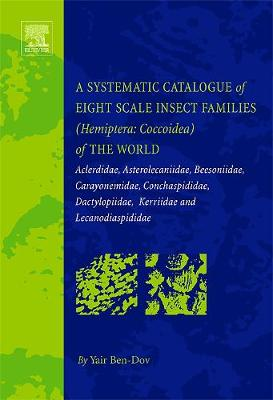 A Systematic Catalogue of Eight Scale Insect Families (Hemiptera: Coccoidea) of the World: Aclerdidae, Asterolecaniidae, Beesoniidae, Carayonemidae, Conchaspididae, Dactylopiidae, Kerriidae and Lecanodiaspididae (Hardback)