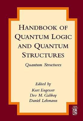 Handbook of Quantum Logic and Quantum Structures: Quantum Structures (Hardback)