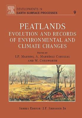Peatlands: Volume 9: Evolution and Records of Environmental and Climate Changes - Developments in Earth Surface Processes (Hardback)