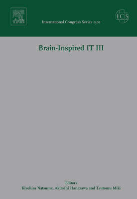 """Brain-Inspired IT III: Invited and selected papers of the 3rd International Conference on Brain-Inspired Information Technology """"BrainIT 2006"""" held in Hibikino, Kitakyushu, Japan between 27 and 29 September 2006 - International Congress 1301 (Hardback)"""