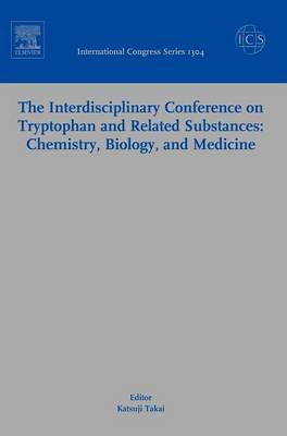 The Interdisciplinary Conference on Tryptophan and Related Substances: Chemistry, Biology, and Medicine: Proceedings of the Eleventh Triennial Meeting of International Study Group for Tryptophan Research (ISTRY-2006 Tokyo) Sanjyo-Kaikan Conference Hall, The University of Tokyo, 4-7 July, 2006 - International Congress 1304 (Hardback)