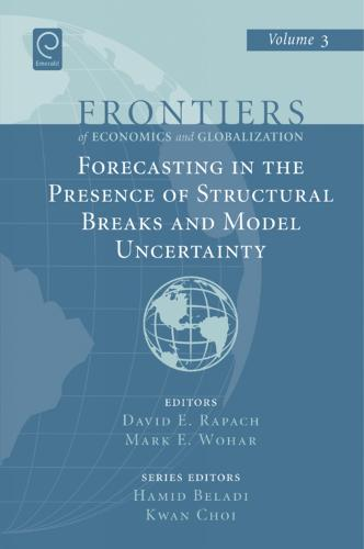 Forecasting in the Presence of Structural Breaks and Model Uncertainty - Frontiers of Economics and Globalization 3 (Hardback)