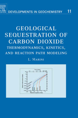 Geological Sequestration of Carbon Dioxide: Volume 11: Thermodynamics, Kinetics, and Reaction Path Modeling - Developments in Geochemistry (Hardback)