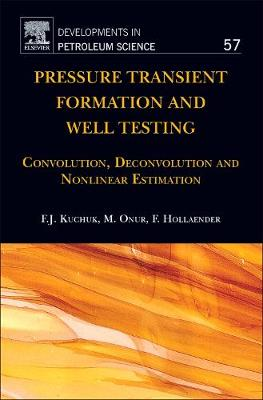 Pressure Transient Formation and Well Testing: Volume 57: Convolution, Deconvolution and Nonlinear Estimation - Developments in Petroleum Science (Hardback)