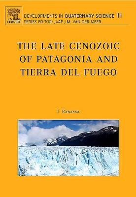 The Late Cenozoic of Patagonia and Tierra del Fuego: Volume 11 - Developments in Quaternary Science (Hardback)