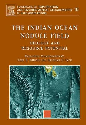 The Indian Ocean Nodule Field: Volume 10: Geology and Resource Potential - Handbook of Exploration and Environmental Geochemistry (Hardback)