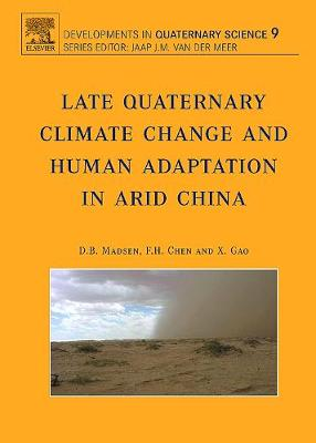 Late Quaternary Climate Change and Human Adaptation in Arid China: Volume 9 - Developments in Quaternary Science (Hardback)