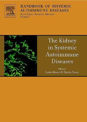 The Kidney in Systemic Autoimmune Diseases: Volume 7 - Handbook of Systemic Autoimmune Diseases (Hardback)