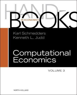 Handbook of Computational Economics: Volume 3 - Handbook of Computational Economics (Hardback)