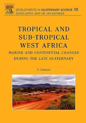 Tropical and sub-tropical West Africa - Marine and continental changes during the Late Quaternary: Volume 10 - Developments in Quaternary Science (Hardback)