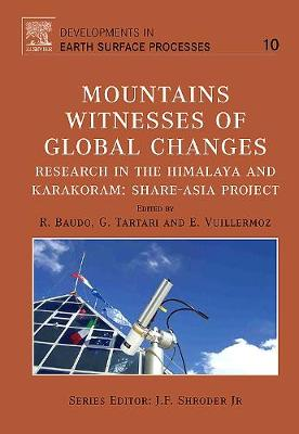 Mountains: Witnesses of Global Changes: Research in the Himalaya and Karakoram: SHARE-Asia Project - Developments in Earth Surface Processes v. 10 (Hardback)
