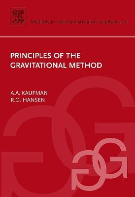 Principles of the Gravitational Method: Volume 41 - Methods in Geochemistry and Geophysics (Hardback)
