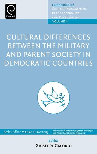 Cultural Differences between the Military and Parent Society in Democratic Countries - Contributions to Conflict Management, Peace Economics and Development 4 (Hardback)