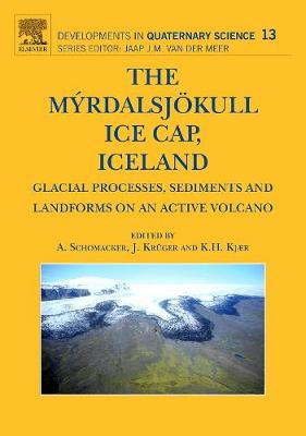 The Myrdalsjokull Ice Cap, Iceland: Volume 13: Glacial Processes, Sediments and Landforms on an Active Volcano - Developments in Quaternary Science (Hardback)