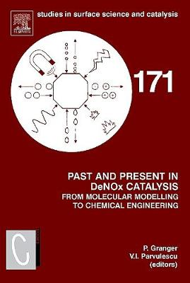 Past and Present in DeNOx Catalysis: From Molecular Modelling to Chemical Engineering: Volume 171 - Studies in Surface Science and Catalysis (Hardback)