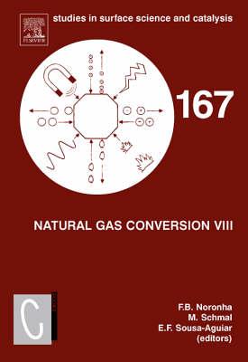 Natural Gas Conversion VIII: Volume 167: Proceedings of the 8th Natural Gas Conversion Symposium, May 27-31, 2007, Natal, Brazil - Studies in Surface Science and Catalysis (Hardback)